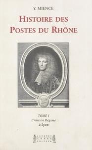 Yvette Mience - Histoire des Postes du Rhône (1). L'Ancien Régime à Lyon.