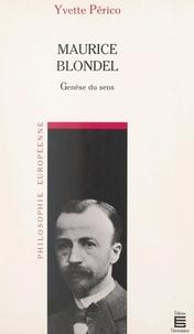 Yvette Périco et Henri Hude - Maurice Blondel - Genèse du sens.