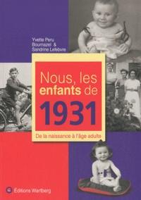 Nous, les enfants de 1931- De la naissance à l'âge adulte - Yvette Peru Bournazel |