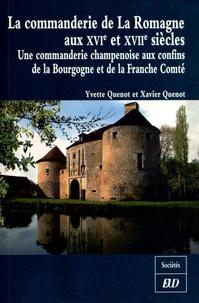 Yvette Quenot et Xavier Quenot - La commanderie de La Romagne aux XVIe et XVIIIe siècles - Une commanderie champenoise aux confins de la Bourgogne et de la Franche-Comté.