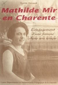 Yvette Renaud et Philippe Barussaud - Mathilde Mir (1896-1958) en Charente (de 1932 à 1948) - Ou L'engagement d'une femme dans son temps.