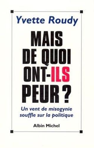 Yvette Roudy - Mais de quoi ont-ils peur ? - Un vent de misogynie souffle sur la politique.