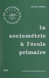 Yvette Toesca et Roger Mucchielli - La sociométrie à l'école primaire.