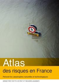 Yvette Veyret et Richard Laganier - Atlas des risques en France - Prévenir les catastrophes naturelles et technologiques.