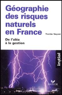 Géographie des risques naturels en France- De l'aléa à la gestion - Yvette Veyret | Showmesound.org