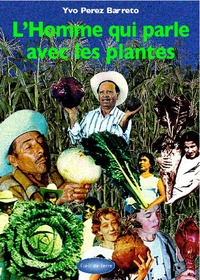 Yvo Pérez Barreto - L'homme qui parlait avec les plantes.
