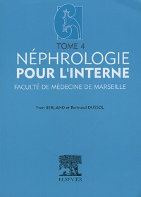 Yvon Berland et Bertrand Dussol - Néphrologie pour l'interne - Tome 4.