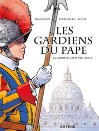 Yvon Bertorello et Arnaud Delalande - Les gardiens du pape - La Garde suisse pontificale.