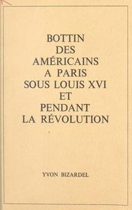 Yvon Bizardel - Bottin des Américains à Paris sous Louis XVI et pendant la Révolution.