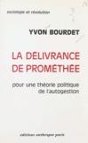 Yvon Bourdet - La délivrance de Prométhée - Pour une théorie politique de l'autogestion.