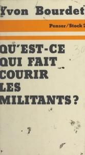 Yvon Bourdet et Jean-Claude Barreau - Qu'est-ce qui fait courir les militants ? - Analyse sociologique des motivations et des comportements.