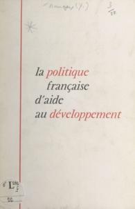 Yvon Bourges - La politique française d'aide au développement - Conférence prononcée à l'Institut de Vienne pour le développement et la coopération.
