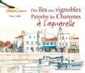 Yvon Carlo - Des îles aux vignobles - Peindre les Charentes à l'aquarelle.