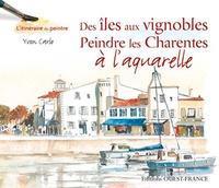 Des îles aux vignobles- Peindre les Charentes à l'aquarelle - Yvon Carlo |