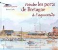 Yvon Carlo - Peindre les ports de Bretagne à l'aquarelle.