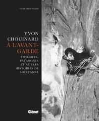 Yvon Chouinard - A l'avant-garde - Yosemite, Patagonia et autres histoires de montagne.