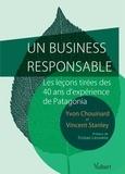 Yvon Chouinard et Vincent Stanley - Un business responsable - Les leçons tirées des 40 ans d'expérience de Patagonia.