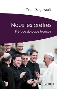 Yvon Daigneault - Nous les prêtres - Rendez-vous avec l'Evangile.