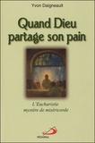 Yvon Daigneault - Quand Dieu partage son pain - L'Eucharistie, mystère de miséricorde.