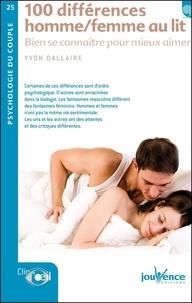 Yvon Dallaire - 100 differences hommes/femmes au lit - Bien se connaître poour mieux aimer.