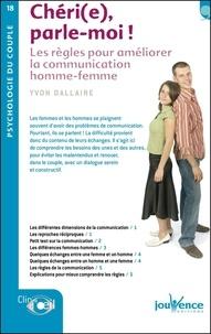 Yvon Dallaire - Chéri(e) parle-moi ! - Les règles pour améliorer la communication homme-femme.