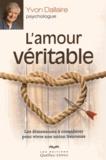 Yvon Dallaire - L'amour véritable - Les dimensions à considérer pour que l'amour triomphe.