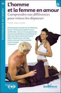Yvon Dallaire - L'homme et la femme en amour - Comprendre nos différences pour mieux les dépasser.