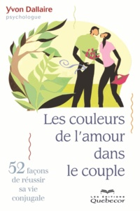 Yvon Dallaire - Les couleurs de l'amour dans le couple - 52 nouvelles chroniques conjugales.