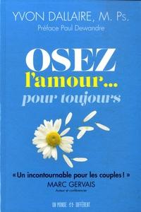 Yvon Dallaire - Osez l'amour... pour toujours.
