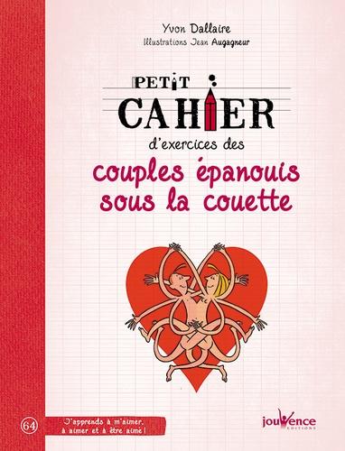 Yvon Dallaire - Petit cahier d'exercices des couples épanouis sous la couette.