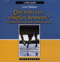 Yvon Dallaire - Qui sont ces couples heureux? - Surmonter les crises et les conflits du couple, Livre-Audio.