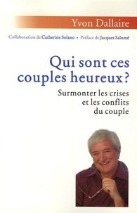 Pda-ebook télécharger Qui sont ces couples heureux ?  - Surmonter les crises et les conflits du couple par Yvon Dallaire
