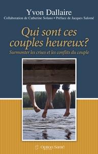 Yvon Dallaire - Qui sont ces couples heureux? - Surmonter les crises et les conflits du couple.