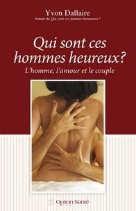 Yvon Dallaire - Qui sont ces hommes heureux ? - L'homme, l'amour et le couple, Traité de psychologie des hommes heureux en amour.