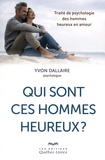 Yvon Dallaire - Qui sont ces hommes heureux ? - Traité de psychologie des hommes heureux en amour.