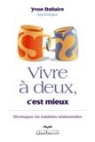 Yvon Dallaire - Vivre à deux, c'est mieux - Développer les habiletés relationnelles.