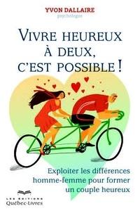Yvon Dallaire - Vivre heureux à deux, c'est possible ! - Exploiter les différences homme-femme pour former un couple heureux.