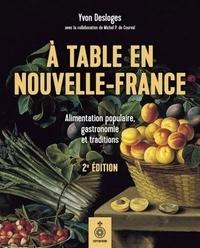 Yvon Desloges - A table en Nouvelle-France - Alimentation populaire, gastronomie et traditions.