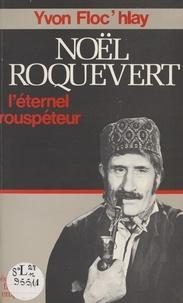 Yvon Floc'hlay et Raymond Chirat - Noël Roquevert - L'éternel rouspéteur.