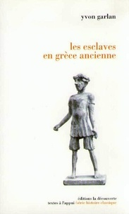 Yvon Garlan - Les esclaves en Grèce ancienne.