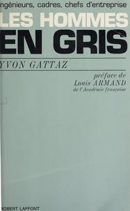 Yvon Gattaz et Louis Armand - Les hommes en gris.