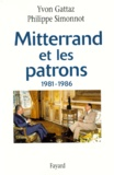Yvon Gattaz et Philippe Simonnot - Mitterrand et les patrons, 1981-1986.