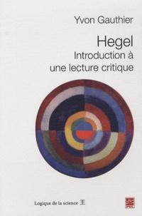 Yvon Gauthier - Hegel - Introduction à une lecture critique.