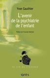 Yvon Gauthier - L'avenir de la psychiatrie de l'enfant - Le parcours d'un psychiatre d'enfant.