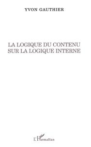 Yvon Gauthier - La logique du contenu sur la logique interne.