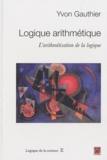 Yvon Gauthier - Logique arithmétique - L'arithmétisation de la logique.
