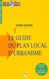 Yvon Goutal - Le guide du plan local d'urbanisme.