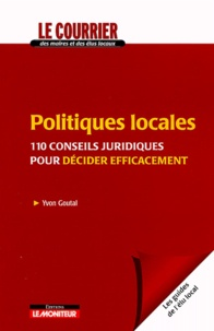 Yvon Goutal - Politiques locales - 110 conseils juridiques pour décider efficacement.