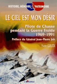 Yvon Goutx - Le ciel est mon désir - Pilote de chasse pendant la guerre froide (1969-1991).