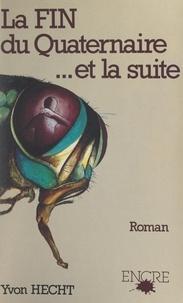 Yvon Hecht - La fin du Quaternaire et la suite....